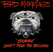 """Bad Marriage Release Dynamic New Single """"'Sorry' Don't Feed The Bulldog""""!"""