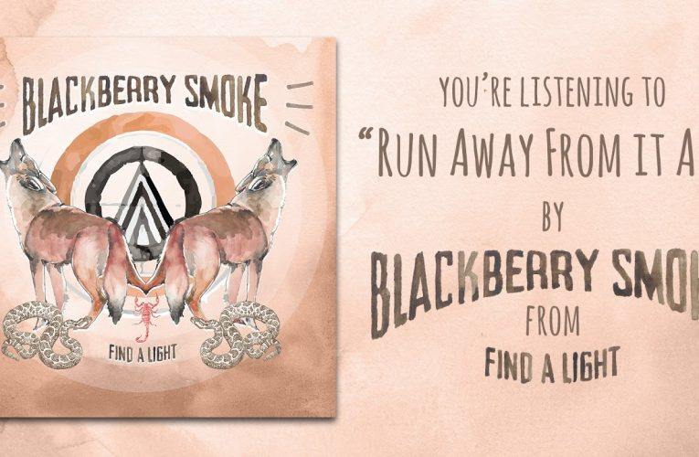 "Blackberry Smoke Releases The Official Video For ""Run Away From It All!"""